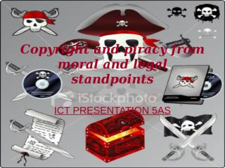 Copyright and piracy from moral and legal standpoints.ppt