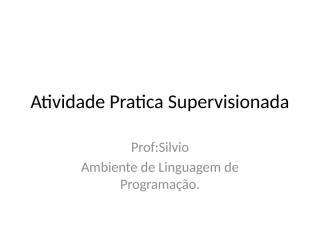 Atividade Pratica Supervisionada.pptx