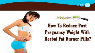 How To Reduce Post Pregnancy Weight With Herbal Fat Burner Pills.pptx