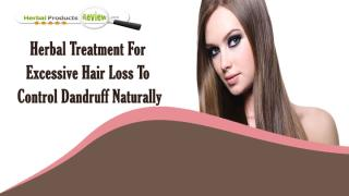 Herbal Treatment For Excessive Hair Loss To Control Dandruff Naturally.pptx