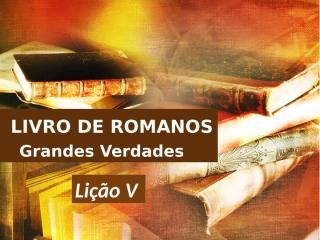 Romanos_Lição 5.pptx