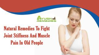 Natural Remedies To Fight Joint Stiffness And Muscle Pain In Old People.pptx